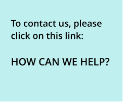 To contact us, please click on this link:  HOW CAN WE HELP?